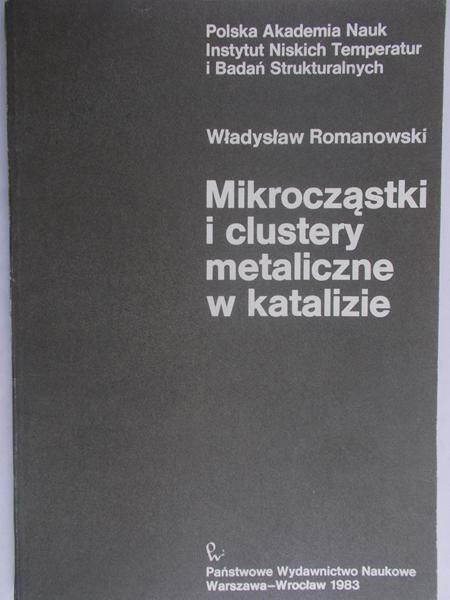 Romanowski W. - Mikrocząstki i clustery metaliczne w katalizie