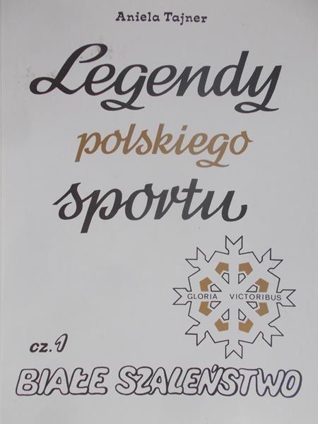 Tajner Aniela - Legendy polskiego sportu. Białe szaleństwo
