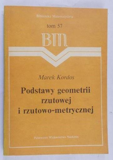 Kordos Marek - Podstawy geometrii rzutowej i rzutowo-metrycznej
