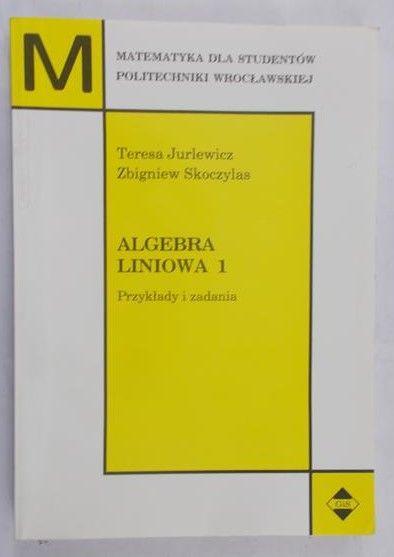 Jurlewicz Teresa - Algebra liniowa 1. Przykłady i zadania