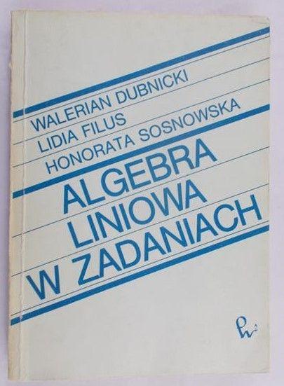 Dubnicki Walerian - Algebra liniowa w zadaniach