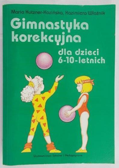 Kutzner-Kozińska Maria - Gimnastyka korekcyjna dla dzieci 6-10-letnich.