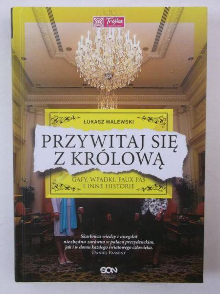 Znalezione obrazy dla zapytania Łukasz Walewski : Przywitaj się z królową - Gafy, wpadki, faux pas i inne historie