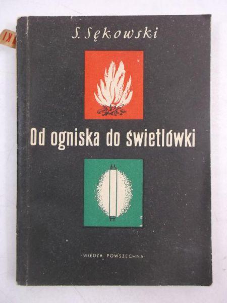 Sękowski Stefan - Od ogniska do świetlówki