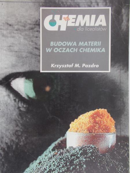Pazdro Krzysztof M. - Chemia dla licealistów. Budowa materii w oczach chemika