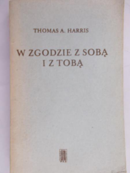 Harris Thomas A. - W zgodzie z sobą i z Tobą