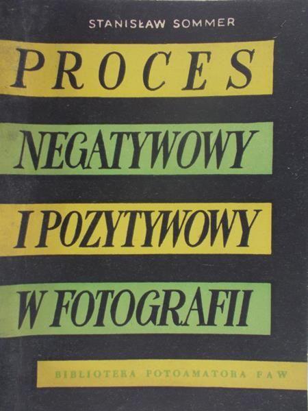 Sommer Stanisław - Proces negatywowy i pozytywowy fotografii