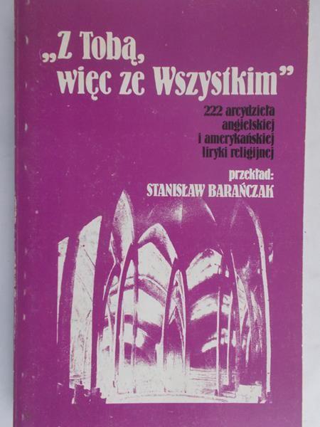 Barańczak Stanisław (tł.) - Z Tobą, więc ze Wszystkim