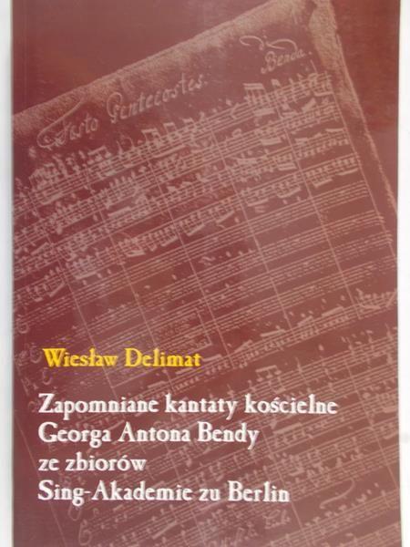 Delimat Wiesław - Zapomniane kantary kościelne Georga Antona Bendy ze zbiorów Sing-Akademie zu Berlin