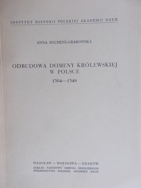 Sucheni-Grabowska Anna - Odbudowa domeny królewskiej w Polsce 1504-1548