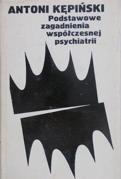 Kępiński Antoni - Podstawowe zagadnienia współczesnej psychiatrii