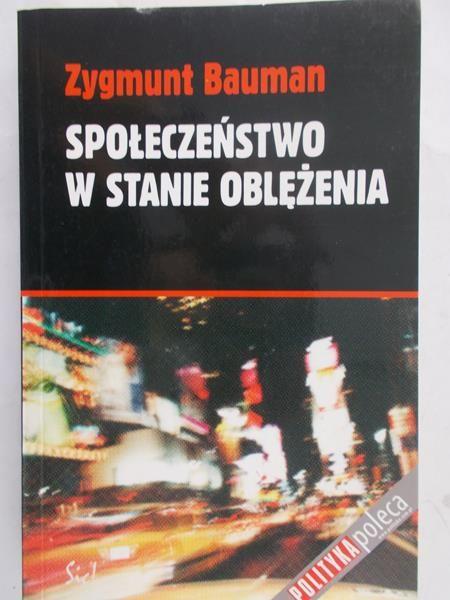 Bauman Zygmunt - Społeczeństwo w stanie oblężenia