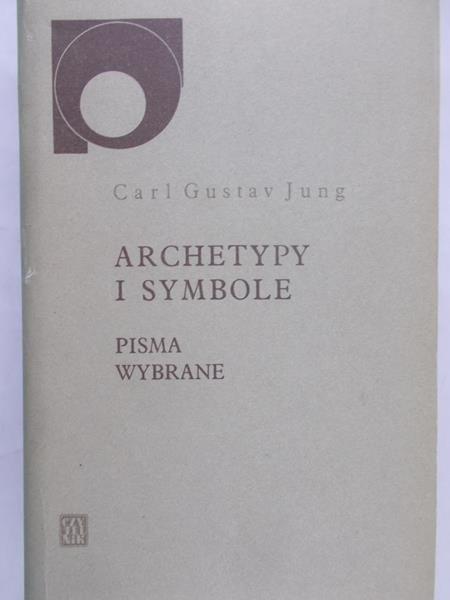 Jung Carl Gustav - Archetypy i symbole. Pisma wybrane