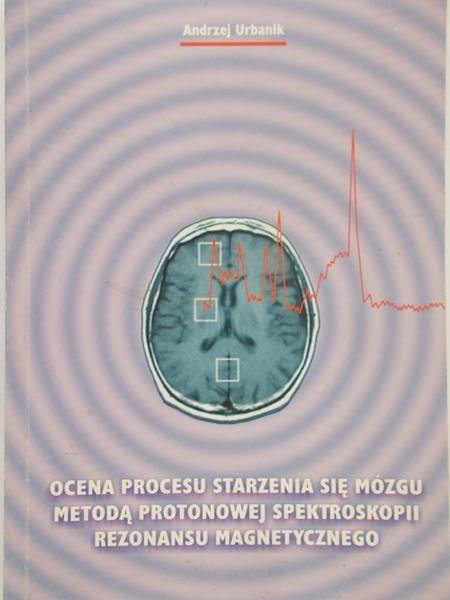 Urbanik Andrzej - Ocena procesu starzenia się mózgu metodą protonowej spektroskopii rezonansu magnetycznego