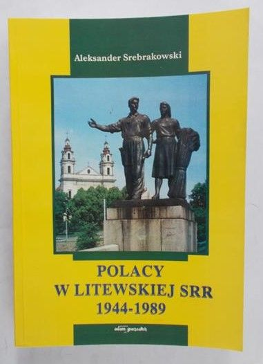 Srebrakowski Aleksander - Polacy w Litewskiej SRR 1944-1989