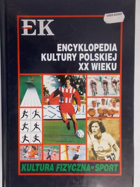 Krawczyk Zbigniew (red.) - Encyklopedia kultury polskiej XX wieku. Kultura fizyczna- sport