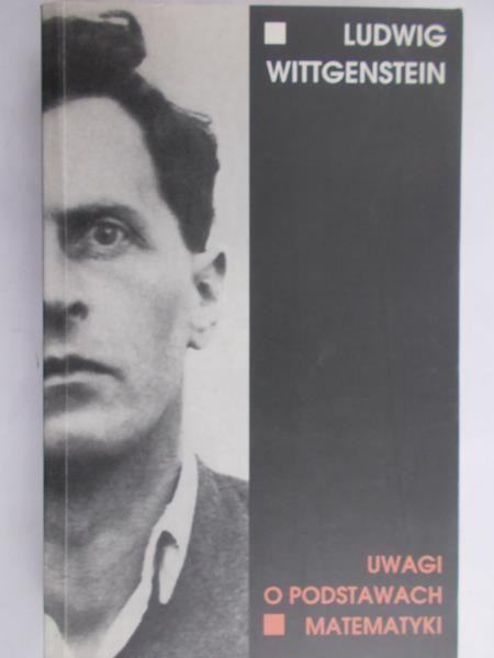 Wittgenstein Ludwig - Uwagi o podstawach matematyki