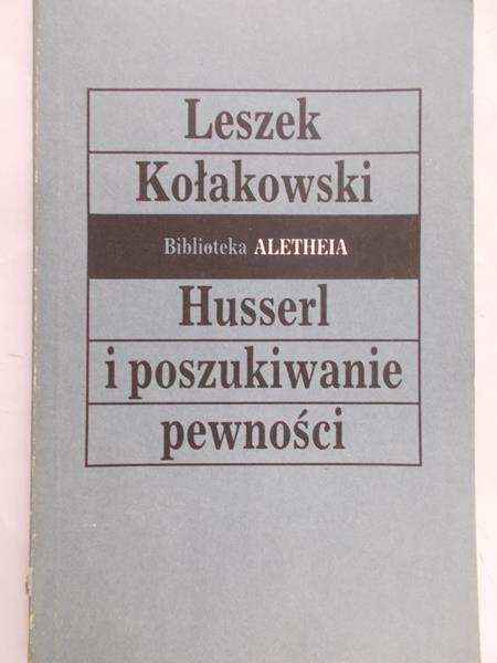 Kołakowski Leszek - Husserl i poszukiwania pewności