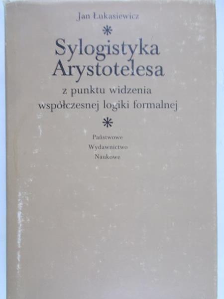 Łukasiewicz Jan - Sylogistyka Arystotelesa z punktu widzenia współczesnej logiki formalnej
