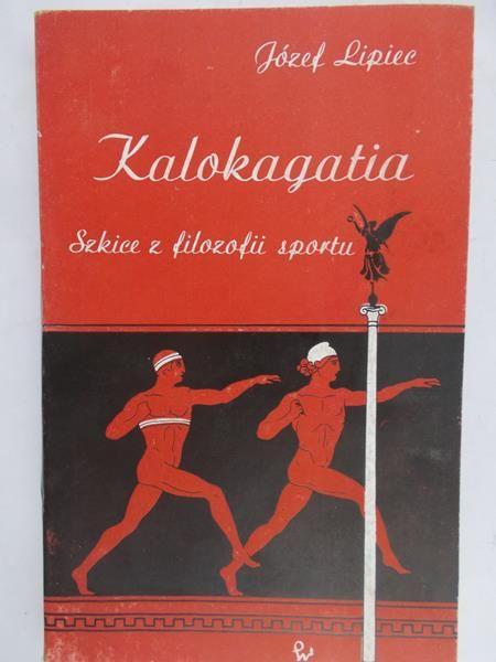 Lipiec Józef - Kalokagatia. Szkice z filozofii sportu