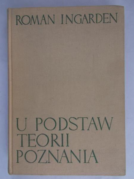 Ingarden Roman - U podstaw teorii poznania
