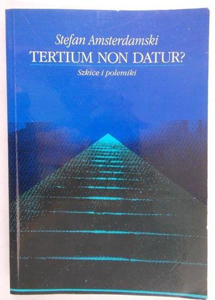 Amsterdamski Stefan - Tertium Non Datur? Szkice i polemiki