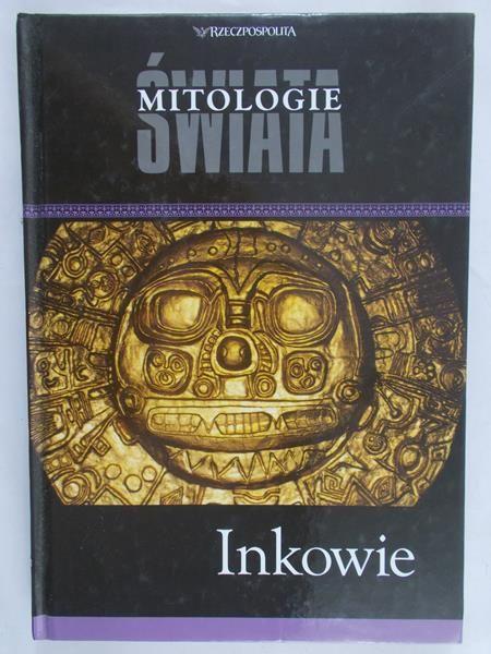 Skibicka Grażyna - Mitologie Świata. Inkowie