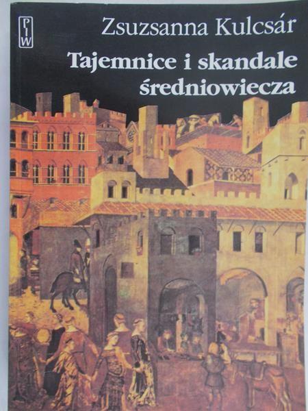 Kulcsar Zsuzsanna - Tajemnice i skandale średniowiecz