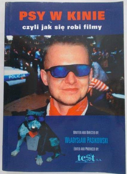 Pasikowski Władysław - Psy w kinie czyli jak się robi filmy