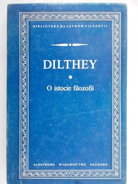Dilthey Wilhelm - O istocie filozofii