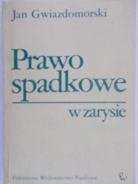 Gwiazdomorski Jan - Prawo spadkowe w zarysie