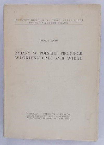 Turnau Irena - Zmiany w polskiej produkcji włókienniczej XVIII wieku