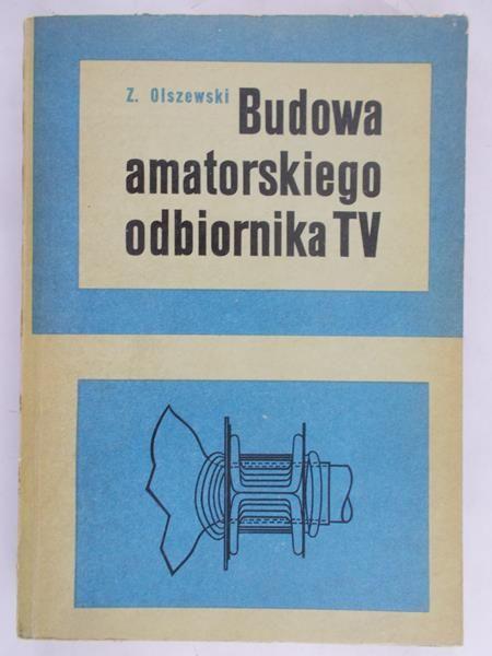 Olszewski Zenon - Budowa amatorskiego odbiornika TV