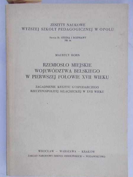 Horn Maurycy - Rzemiosło miejskie województwa bełskiego w pierwszej połowie XVII wieku