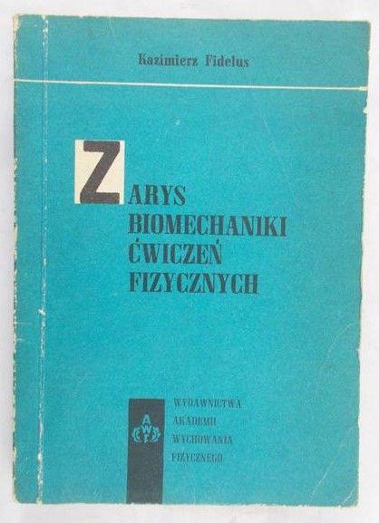 Fidelus Kazimierz - Zarys Biomechaniki Ćwiczeń Fizycznych