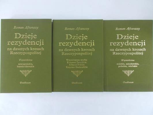 Aftanazy Roman - Dzieje rezydencji na dawnych kresach Rzeczypospolitej, Tom I - III