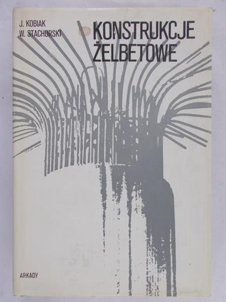 Kobiak Jerzy  - Konstrukcje żelbetowe, Tom I