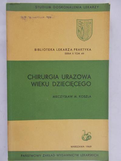 Koszla Mieczysław M. - Chirurgia urazowa wieku dziecięcego