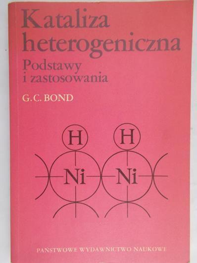 Bond G. C. - Kataliza heterogeniczna. Podstawy i zastosowania