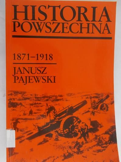 Pajewski Janusz - Historia Powszechna. 1871-1918