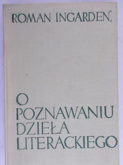 Ingarden Roman - O poznawaniu dzieła literackiego