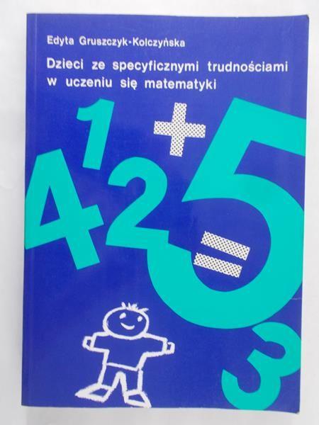 Gruszczyk-Kolczyńska Edyta - Dzieci ze specyficznymi trudnościami w uczeniu się matematyki