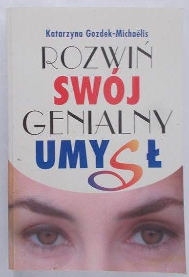 Gozdek-Michaelis Katarzyna - Rozwiń swój genialny umysł