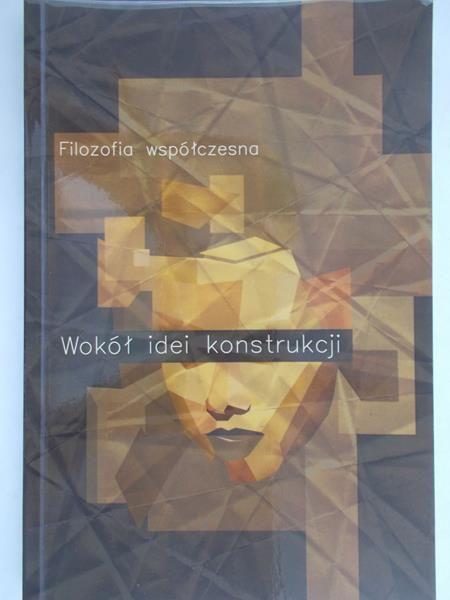 Gąsowski Piotr - Filozofia współczesna. Wokół idei konstrukcji