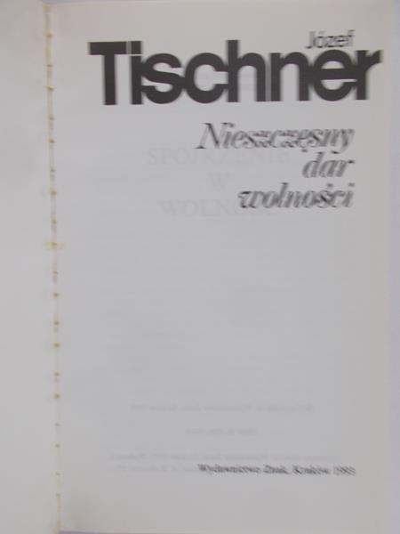 Tischner Józef - Nieszczęsny dar wolności