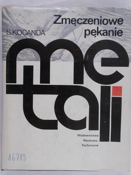 Kocańda Stanisław  - Zmęczeniowe pękanie metali