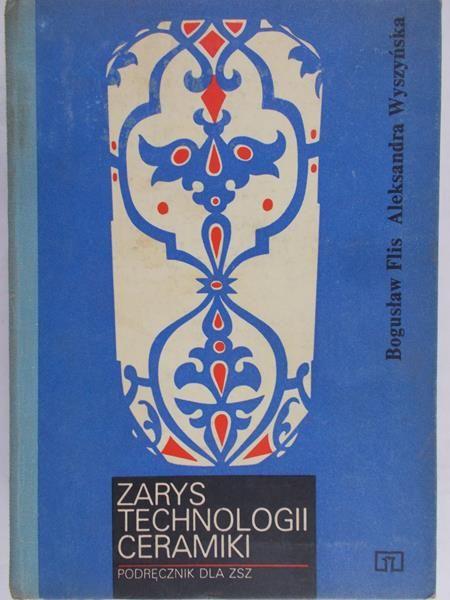 Flis Bogusław - Zarys technologii ceramiki