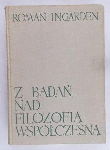 Ingarden Roman - Z badań nad filozofią współczesną