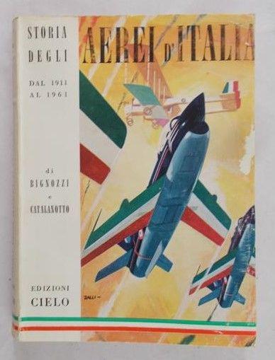 Bignozzi G. - Storia degli Aerei D'Italia