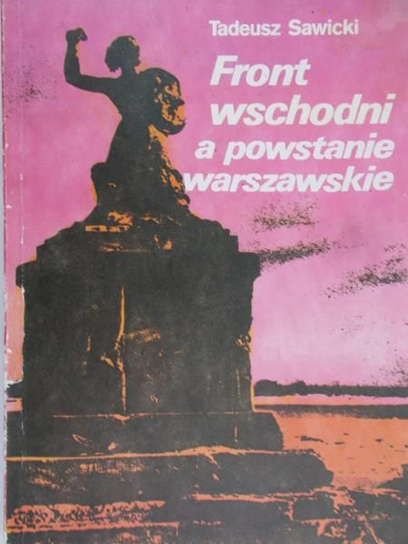 Sawicki Tadeusz - Front wschodni a powstanie warszawskie